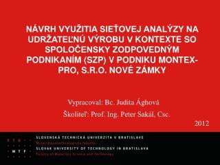 Školiteľ: Prof. Ing. Peter Sakál, Csc.