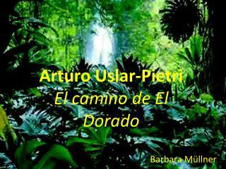 Arturo Uslar-Pietri El camino de El Dorado