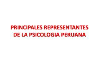 PRINCIPALES REPRESENTANTES  DE LA PSICOLOGIA PERUANA