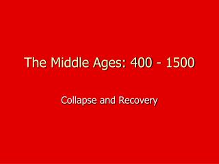 The Middle Ages: 400 - 1500