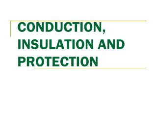 CONDUCTION, INSULATION AND PROTECTION