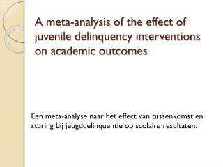 A  meta-analysis  of the effect of  juvenile delinquency interventions on academic outcomes