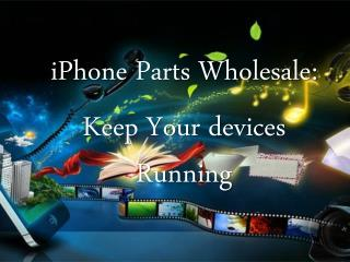 iPhone Parts Wholesale:  Keep Your Devices Running