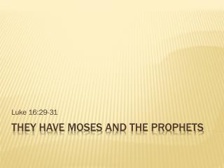 They have  moses  and the prophets