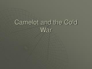 Camelot and the Cold War