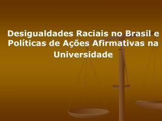 Desigualdades Raciais noBrasile Políticas de Ações Afirmativas na Universidade