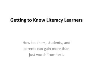 Getting to Know Literacy  Learners