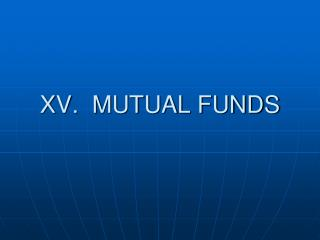 XV.  MUTUAL FUNDS