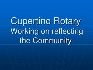 Cupertino Rotary  Working on reflecting the Community