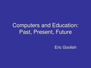 Computers and Education: Past, Present, Future