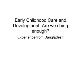 Early Childhood Care and Development: Are we doing enough?