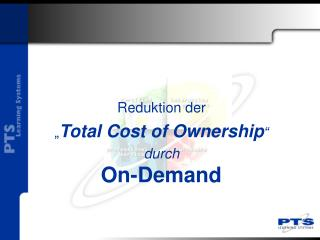 "Reduktion der  "" Total Cost of Ownership "" durch"