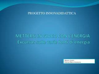 METTERSI IN GIOCO CON L'ENERGIA Excursus sulle varie fonti di energia