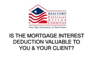 IS THE MORTGAGE INTEREST DEDUCTION VALUABLE TO YOU & YOUR CLIENT?