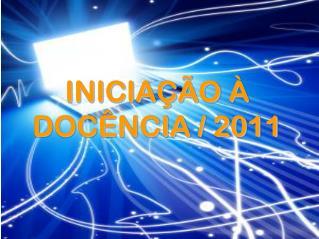 INICIAÇÃO À DOCÊNCIA / 2011