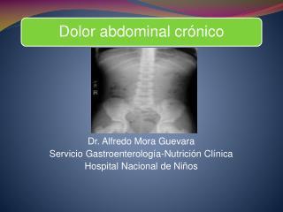 Dr. Alfredo Mora Guevara Servicio Gastroenterología-Nutrición Clínica Hospital Nacional de Niños