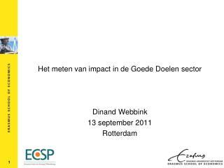 Het meten van impact in de Goede Doelen sector Dinand Webbink 13 september 2011 Rotterdam