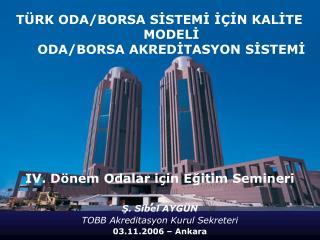 TÜRK ODA/BORSA SİSTEMİ İÇİN KALİTE  MODELİ  ODA/BORSA AKREDİTASYON SİSTEMİ