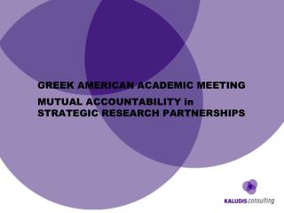 GREEK AMERICAN ACADEMIC MEETING MUTUAL ACCOUNTABILITY in STRATEGIC RESEARCH PARTNERSHIPS
