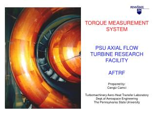 TORQUE MEASUREMENT SYSTEM PSU AXIAL FLOW TURBINE RESEARCH FACILITY AFTRF Prepared by: Cengiz Camci