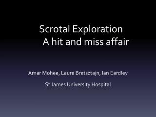 Scrotal Exploration A hit and miss affair