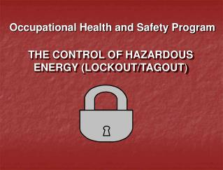 THE CONTROL OF HAZARDOUS ENERGY (LOCKOUT/TAGOUT )