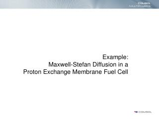 Example: Maxwell-Stefan Diffusion in a  Proton Exchange Membrane Fuel Cell