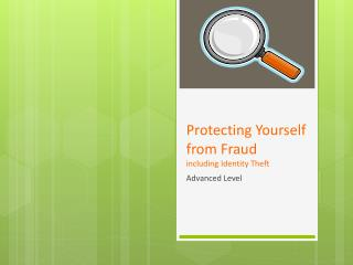 Protecting Yourself from Fraud including Identity Theft