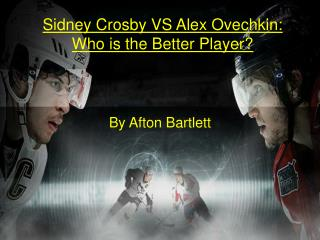 Sidney Crosby VS Alex Ovechkin: Who is the Better Player?