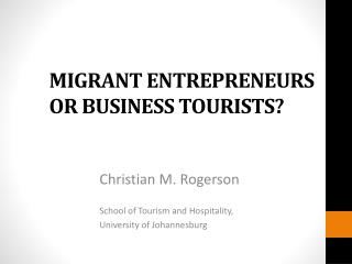 MIGRANT ENTREPRENEURS OR BUSINESS TOURISTS?