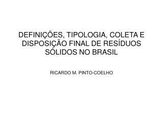 DEFINIÇÕES, TIPOLOGIA, COLETA E DISPOSIÇÃO FINAL DE RESÍDUOS SÓLIDOS NO BRASIL