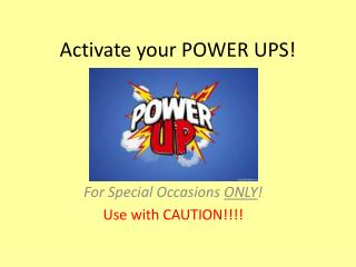 Activate  your POWER  UPS!