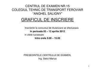 "CENTRUL DE EXAMEN NR.15 COLEGIUL TEHNIC DE TRANSPORT FEROVIAR ""ANGHEL SALIGNY"""