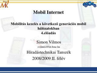 Mobil Internet Mobilitás kezelés a következő generációs mobil hálózatokban 4.előadás