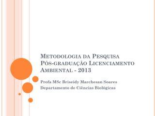 Metodologia da Pesquisa P�s-gradua��o Licenciamento Ambiental - 2013