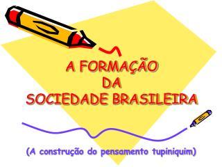 A FORMAÇÃO  DA  SOCIEDADE BRASILEIRA