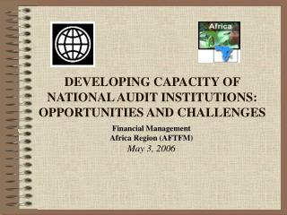DEVELOPING CAPACITY OF NATIONAL AUDIT INSTITUTIONS: OPPORTUNITIES AND CHALLENGES