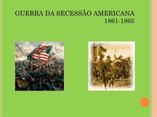 GUERRA DA SECESSÃO AMERICANA 1861-1865