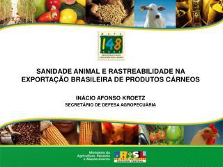 SANIDADE ANIMAL E RASTREABILIDADE NA EXPORTAÇÃO BRASILEIRA DE PRODUTOS CÁRNEOS