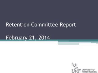 Retention Committee Report February 21, 2014