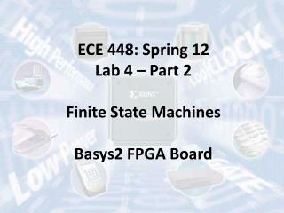 ECE 448: Spring 12 Lab 4 – Part 2 Finite State Machines Basys2 FPGA Board