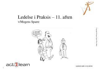 Ledelse i Praksis – 11. aften v/Mogens Sparre