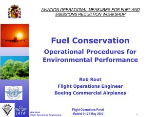 AVIATION OPERATIONAL MEASURES FOR FUEL AND EMISSIONS REDUCTION WORKSHOP Fuel Conservation