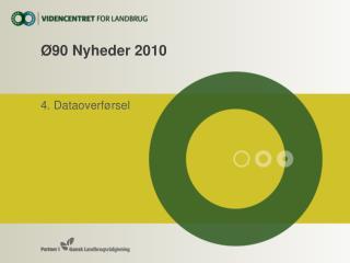 Ø90 Nyheder 2010