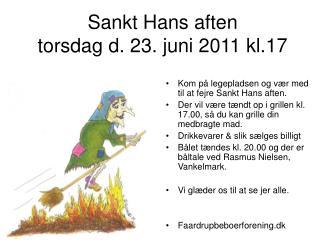Sankt Hans aften  torsdag d. 23. juni 2011 kl.17