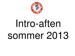 Intro-aften  sommer 2013