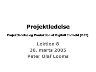 Projektledelse Projektledelse og Produktion af Digitalt Indhold (DPI)