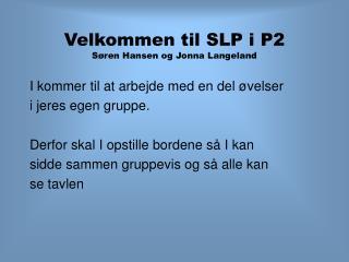 Velkommen til SLP i P2 Søren Hansen og Jonna Langeland