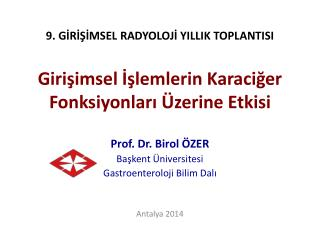 Prof. Dr. Birol ÖZER Başkent Üniversitesi  Gastroenteroloji Bilim Dalı Antalya 2014
