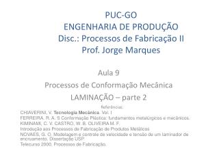 PUC-GO ENGENHARIA DE PRODUÇÃO Disc.: Processos de Fabricação II Prof. Jorge Marques